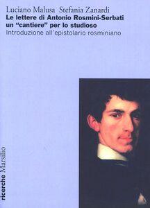 Libro Le lettere di Antonio Rosmini-Serbati un «cantiere» per lo studioso. Introduzione all'espistolario rosminiano Luciano Malusa , Stefania Zanardi