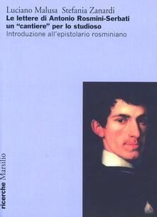 Le lettere di Antonio Rosmini-Serbati un «cantiere» per lo studioso. Introduzione all'espistolario rosminiano - Luciano Malusa,Stefania Zanardi - copertina