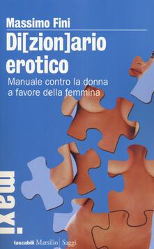 Di(zion)ario erotico. Manuale contro la donna a favore della femmina - Massimo Fini - copertina