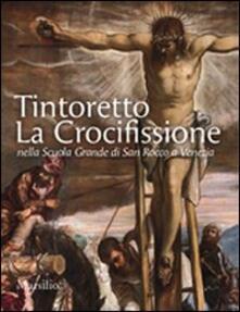 Capturtokyoedition.it Tintoretto. La Crocifissione nella Scuola Grande di San Rocco a Venezia. Ediz. illustrata Image