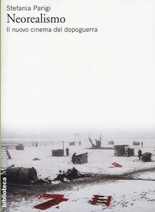 Libro Neorealismo. Il nuovo cinema del dopoguerra Stefania Parigi