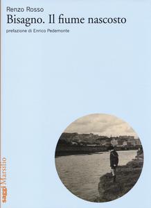 Libro Bisagno. Il fiume nascosto Renzo Rosso