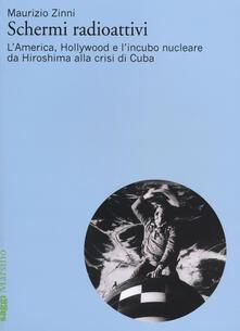 Aboutschuster.de Schermi radioattivi. L'America, Hollywood e l'incubo nucleare da Hiroshima alla crisi di Cuba Image