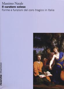 Capturtokyoedition.it Il curatore ozioso. Forme e funzioni del coro tragico in Italia Image