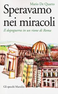 Libro Speravamo nei miracoli. Il dopoguerra in un rione di Roma Mario De Quarto