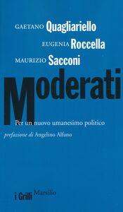 Foto Cover di Moderati. Per un nuovo umanesimo politico, Libro di AA.VV edito da Marsilio