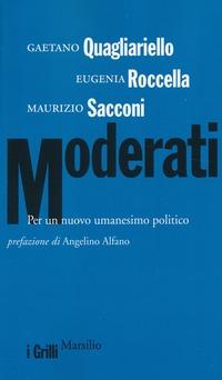 Moderati. Per un nuovo umanesimo politico - Quagliariello Gaetano Roccella Eugenia Sacconi Maurizio - wuz.it