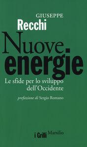 Foto Cover di Nuove energie. Le sfide per lo sviluppo dell'Occidente, Libro di Giuseppe Recchi, edito da Marsilio