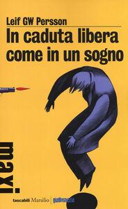 Foto Cover di In caduta libera, come in un sogno, Libro di Leif G. W. Persson, edito da Marsilio