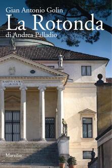 La Rotonda di Andrea Palladio - Gianantonio Golin - copertina