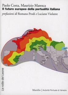 Il futuro europeo della portualità italiana - Paolo Costa,Maurizio Maresca - copertina