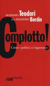Libro Complotto! Come i politici ci ingannano Massimo Teodori , Massimo Bordin