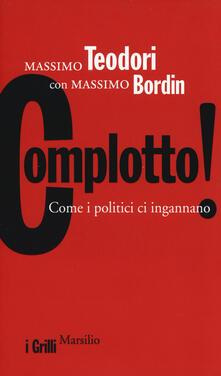 Complotto! Come i politici ci ingannano - Massimo Teodori,Massimo Bordin - copertina