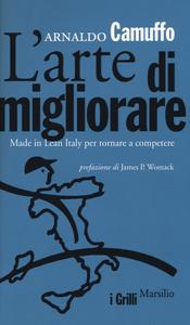 Libro L' arte di migliorare. Made in Lean Italy per tornare a competere Arnaldo Camuffo