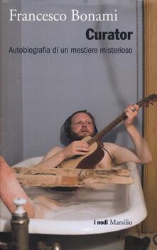 Curator. Autobiografia di un mestiere misterioso - Francesco Bonami - copertina