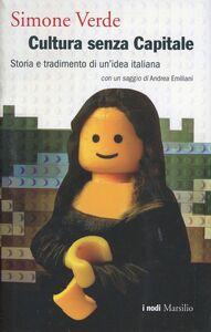 Libro Cultura senza capitale. Storia e tradimento di un'idea italiana Simone Verde