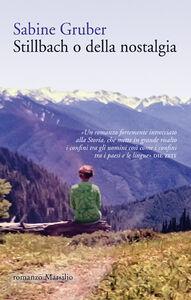 Foto Cover di Stillbach o della nostalgia, Libro di Sabine Gruber, edito da Marsilio