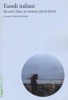 Esordi italiani. Gli anni Dieci al cinema (2010-2015) - copertina