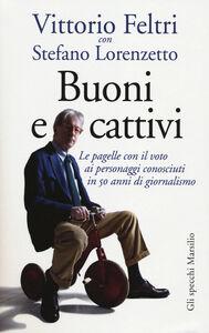 Libro Buoni e cattivi. Le pagelle con il voto ai personaggi conosciuti in 50 anni di giornalismo Vittorio Feltri , Stefano Lorenzetto