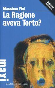 Foto Cover di La ragione aveva torto?, Libro di Massimo Fini, edito da Marsilio