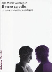 Libro Il terzo cervello. La nuova rivoluzione psicologica Jean-Michel Oughourlian