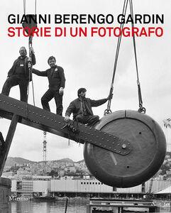 Libro Gianni Berengo Gardin. Storie di un fotografo. Catalogo della mostra (Venezia, 1 febbraio-12 maggio 2013). Ediz. illustrata