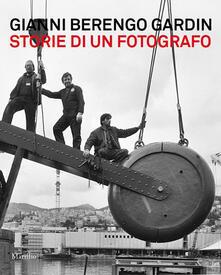 Secchiarapita.it Gianni Berengo Gardin. Storie di un fotografo. Catalogo della mostra (Venezia, 1 febbraio-12 maggio 2013). Ediz. illustrata Image