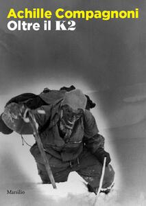 Achille Compagnoni. Oltre il K2. Ediz. illustrata