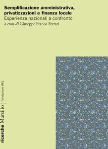 Foto Cover di Semplificazione amministrativa, privatizzazione e finanza locale. Esperienze nazionali a confronto, Libro di  edito da Marsilio