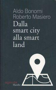 Foto Cover di Dalla smart city alla smart land, Libro di Aldo Bonomi,Roberto Masiero, edito da Marsilio