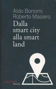 Libro Dalla smart city alla smart land Aldo Bonomi , Roberto Masiero