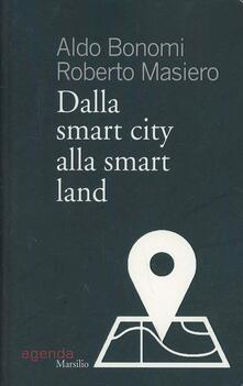Dalla smart city alla smart land - Aldo Bonomi,Roberto Masiero - copertina