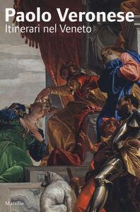 Libro Paolo Veronese. Itinerari nel Veneto. Ediz. illustrata