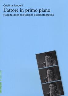 Fondazionesergioperlamusica.it L' attore in primo piano. Nascita della recitazione cinematografica Image