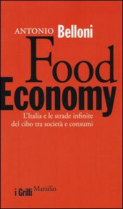 Libro Food Economy. L'Italia e le strade infinite del cibo tra società e consumi Antonio Belloni