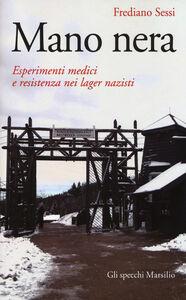 Libro Mano nera. Esperimenti medici e resistenza nei lager nazisti Frediano Sessi