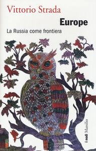 Foto Cover di Europe. La Russia come frontiera, Libro di Vittorio Strada, edito da Marsilio