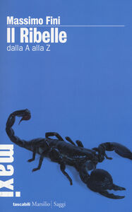 Foto Cover di Il ribelle. Dalla A alla Z, Libro di Massimo Fini, edito da Marsilio