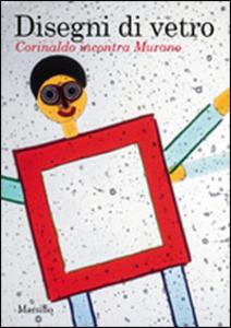 Libro Disegni di vetro. Corinaldo incontra Murano. Ediz. illustrata