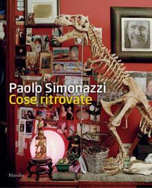 Ristorantezintonio.it Paolo Simonazzi. Cose ritrovate. Ediz. illustrata Image