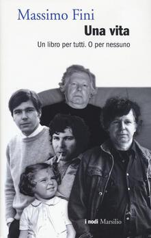 Una vita. Un libro per tutti. O per nessuno - Massimo Fini - copertina