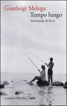 Tempo lungo. Autobiografia del boom - Gianluigi Melega - copertina