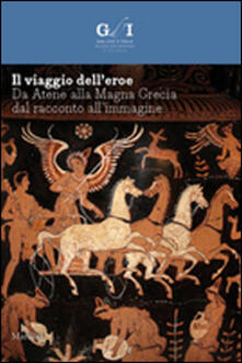 Antondemarirreguera.es Il viaggio dell'eroe. Da Atene alla Magna Grecia, dal racconto all'immagine. Ediz. illustrata Image