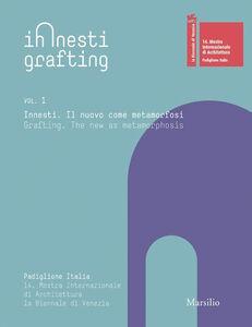 Libro Innesti Grafting. La Biennale di Venezia. 14. Mostra Internazionale di Architettura
