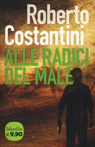Foto Cover di Alle radici del male, Libro di Roberto Costantini, edito da Marsilio