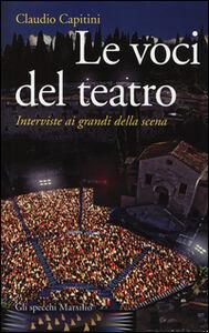 Foto Cover di Le voci del teatro. Interviste ai grandi della scena, Libro di Claudio Capitini, edito da Marsilio