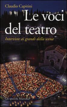 Le voci del teatro. Interviste ai grandi della scena - Claudio Capitini - copertina