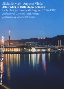 Alle radici di Città della Scienza. La fabbrica chimica di Bagnoli 1854-1990. Ediz. illustrata - Silvio De Majo,Augusto Vitale - copertina