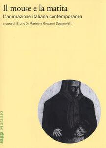 Libro Il mouse e la matita. L'animazione italiana contemporanea