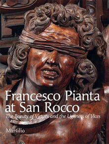 Francesco Pianta at San Rocco. The beauty of virtues and the ugliness of vices. Ediz. illustrata - Chiara Romanelli - copertina